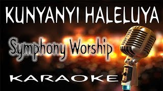 KUNYANYI HALELUYA - Symphony Worship ( KARAOKE HQ Audio )