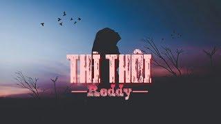 Thì Thôi - Reddy [Lyric video]