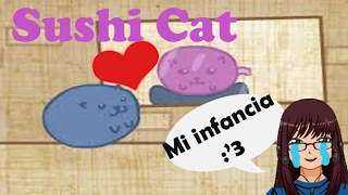 Mi infancia :'3 /Sushi cat