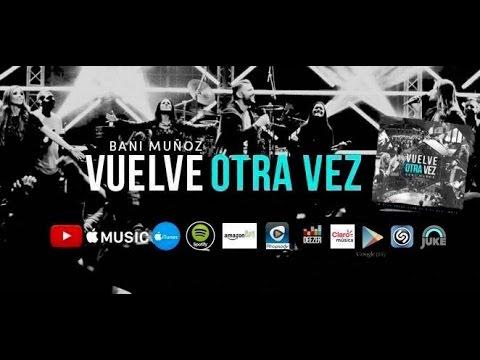 Vuelve Otra Vez - Bani Muñoz - Álbum Completo Playlist