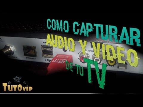 Como capturar ó grabar vídeo y audio de una Televisión a nuestra computadora