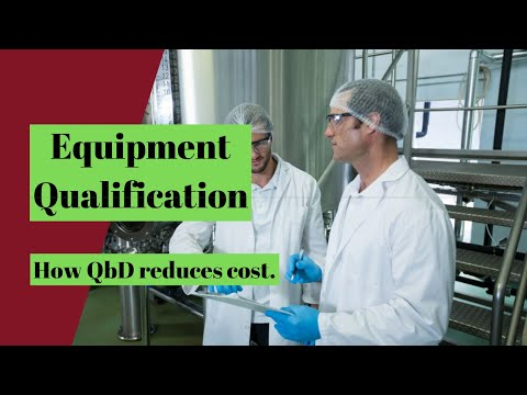 Pharmaceutical Equipment Qualification: How QbD Can Reduce Time And Cost