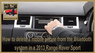 How to delete a mobile phone from the bluetooth system in a 2013 Range Rover Sport 3 0 TD V6 HSE Bla