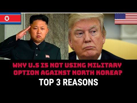 WHY U.S IS NOT USING MILITARY OPTION AGAINST NORTH KOREA?