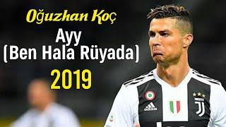 Gambar cover C. Ronaldo ► Ayy (Ben Hala Rüyada) • Oğuzhan Koç • Skills & Goals | 2019ᴴᴰ