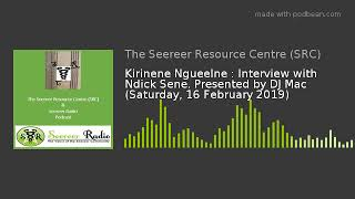 Kirinene Ngueelne : Interview with Ndick Sene. Presented by DJ Mac (Saturday, 16 February 2019)