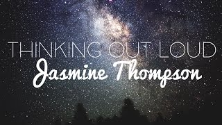 Repeat youtube video Thinking Out Loud - Jasmine Thompson Lyrics (Ed Sheeran Cover)