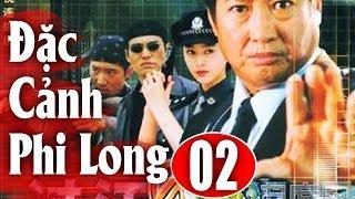 Đặc Cảnh Phi Long - Tập 2 | Phim Hành Động Trung Quốc Hay Nhất 2018