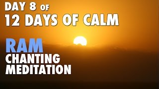 DAY 8 of 12 DAYS of CALM | Solar Plexus Chakra Seed Mantra RAM Chanting Meditation
