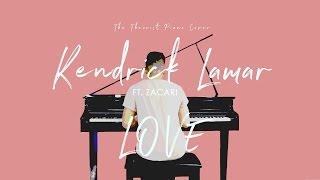 Kendrick Lamar ft. ZACARI - LOVE. | The Theorist Piano Cover Video