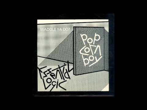 Essential Logic - Popcorn Boy (Waddle Ya Do?)