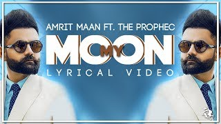 My Moon | Lyrics | Amrit Maan | The PropheC | New Punjabi Song 2019 | Syco TM