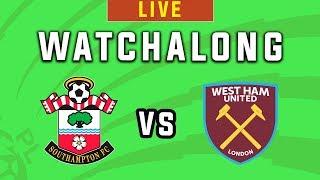 Southampton vs West Ham - Live Football Watchalong - Premier League 2019