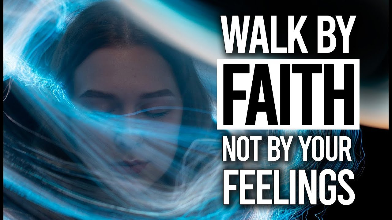 FAITH VERSUS FEELINGS | An Important Prayer For All Believers