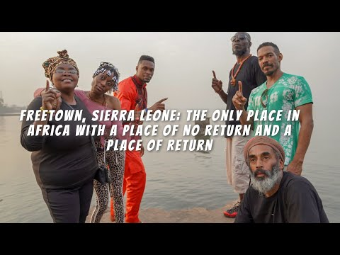 Freetown, Sierra Leone: The Only Place In Africa With A Place Of No Return And A Place Of Return