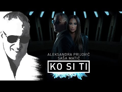 Sasa Matic & Aleksandra Prijovic - Ko si ti - (Offical video 2018)
