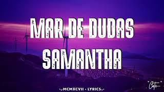 Samantha - Mar De Dudas (Letra)