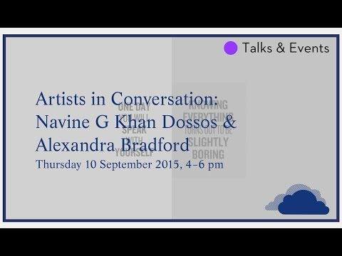ARTISTS IN CONVERSATION - Navine G  Khan Dossos & Alexandra Bradford
