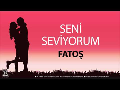 Seni Seviyorum FATOŞ - İsme Özel Aşk Şarkısı