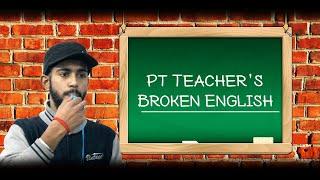 PT TEACHER'S BROKEN ENGLISH PART-1   EXAMINATION SEASON SPECIAL   SCHOOL MEMORIES   OFFICIAL