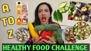I Ate Only HEALTHY FOOD In Alphabetical Order 💚 A To Z Challenge