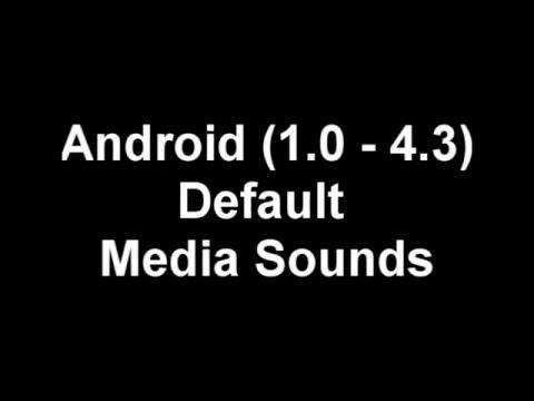 Android (1.0 - 4.3)  original media sounds