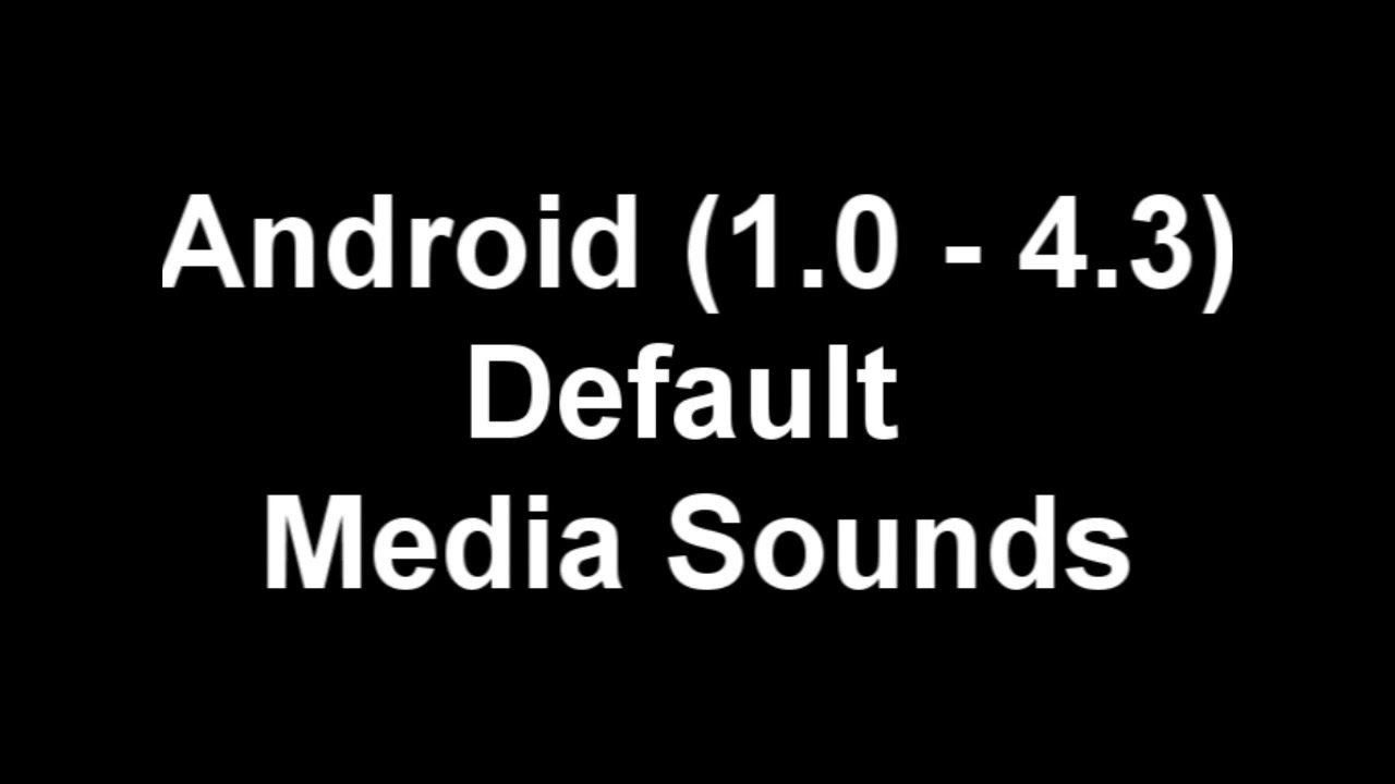 Android (1 0 - 4 3) original media sounds