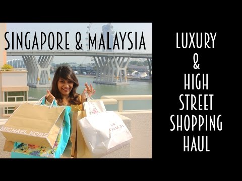 Singapore & Malaysia | Luxury & High Street Shopping Haul