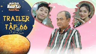 Ngôi sao khoai tây   trailer tập 66: Nhân Kiên đau khổ chia tay Thuý Hạnh vì ông nội gặp tạo áp lực?