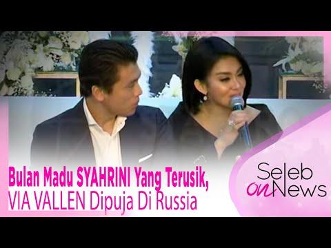 Bulan Madu SYAHRINI Yang Terusik, VIA VALLEN Dipuja Di Russia – SELEB ON NEWS