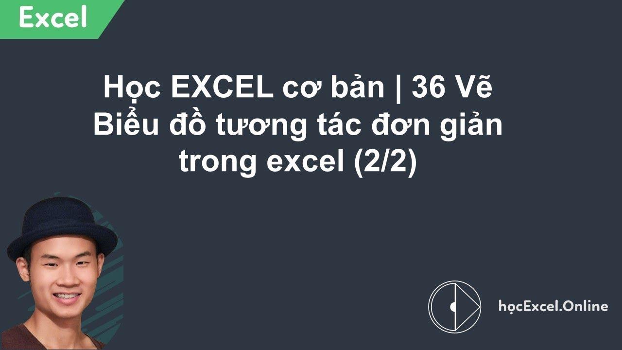 Học EXCEL cơ bản | 36 Vẽ Biểu đồ tương tác đơn giản trong excel (2/2)