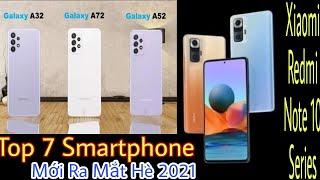 Top 7 Điện Thoại Smartphone Xiaomi, Samsung, Oppo Mới Ra Mắt Hè 2021 Giá Mềm Hiệu Năng Mạnh Đáng Mua
