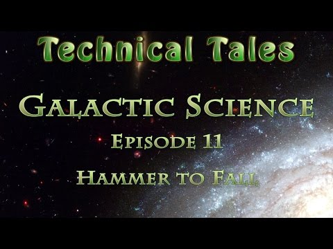 Technical Tales (Galactic Science) - 11 - Hammer to Fall