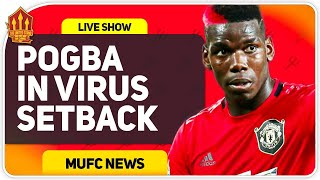 Pogba Tests Positive for Virus! Man Utd News Now
