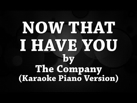 Now That I Have You (Karaoke Piano Version) by The Company
