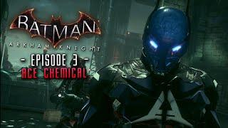 Batman Arkham Knight: Part 3 Ace Chemical