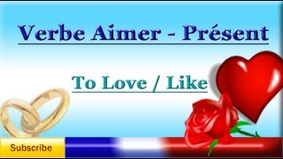 French Lesson 30 - Learn French Verb Aimer (TO LOVE - TO LIKE) - how to say I love you in French