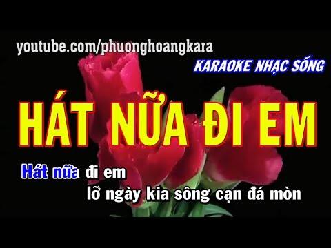 KARAOKE NHẠC SỐNG    HÁT NỮA ĐI EM (fullbeat) Phượng Hoàng kara