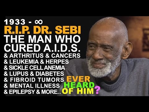 ✅ R.I.P. DR. SEBI THE MAN Who Cured AIDS Cancers, Diabetes,