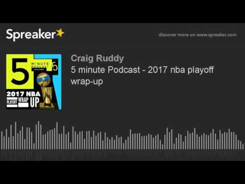 5 minute Podcast - 2017 nba playoff wrap-up (made with Spreaker)