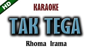 Video TAK TEGA Karaoke RHOMA IRAMA download MP3, 3GP, MP4, WEBM, AVI, FLV Agustus 2018