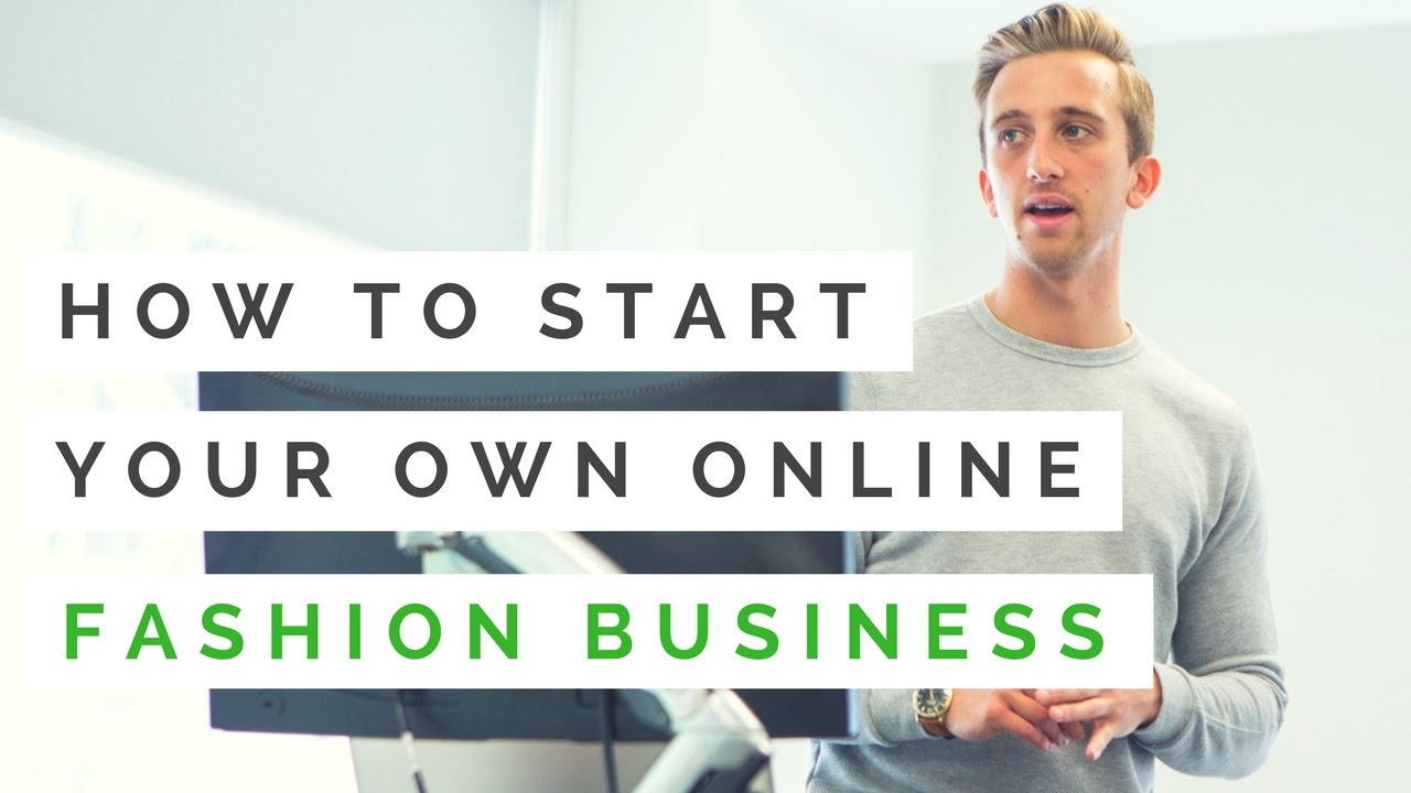 How To Start An Online Fashion Business 6 Steps Starting Retail Website