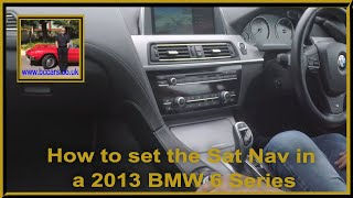 How to set the Sat Nav in a 2013 BMW 6 Series