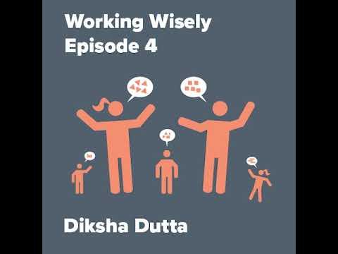 Working Wisely - Episode 4 - Diksha Dutta