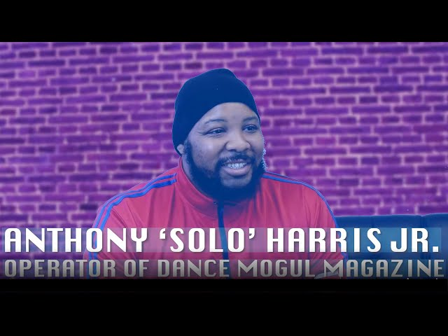 Anthony 'Solo' Harris, leader of Dance Mogul Magazine on Early Days as a Street Dancer [PT1]