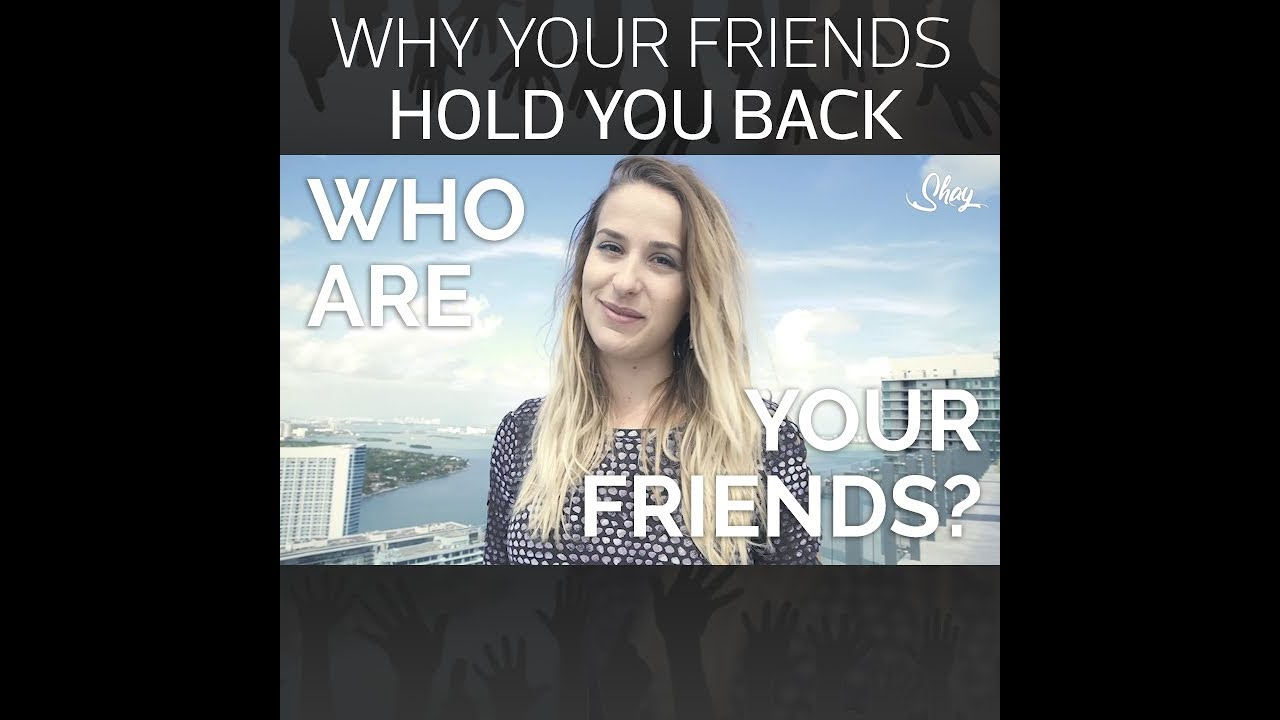 Do Your Friends Hold You Back