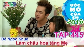 minh xu giup be lam chau bong tang me - be ngoc khue  uoc mo cua em  tap 445  28072016