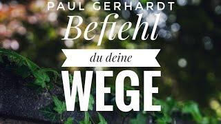 Befiehl du deine Wege - Paul Gerhardt - klassische Kirchenlieder