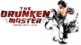 THE DRUNKEN MASTER | by Prophet Lovy L. Elias