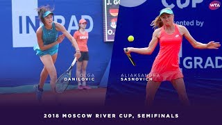 Olga Danilovic vs. Aliaksandras Sasnovich | 2018 Moscow River Cup Semifinals | WTA Highlights